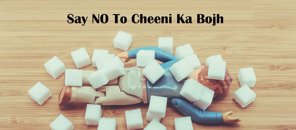 Say NO to Cheeni ka bojh